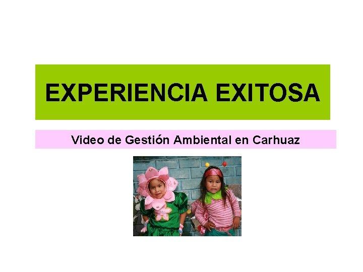 EXPERIENCIA EXITOSA Video de Gestión Ambiental en Carhuaz