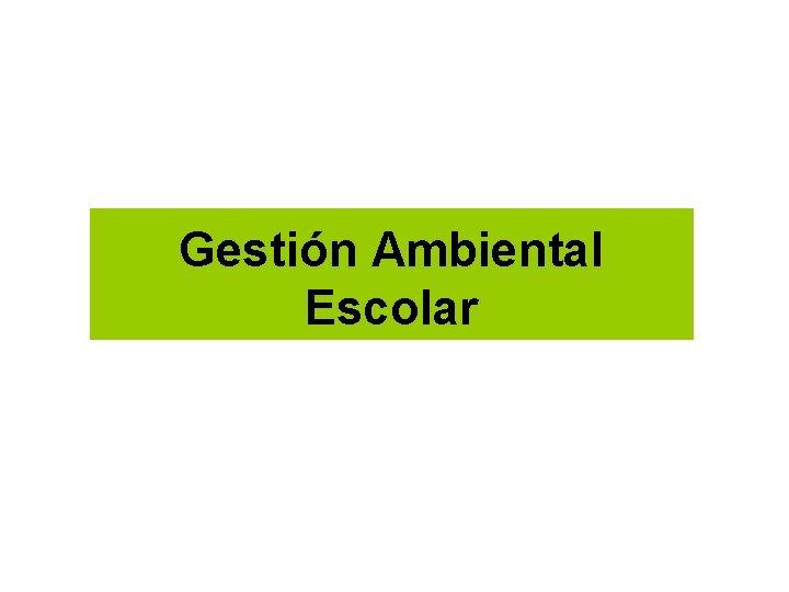 Gestión Ambiental Escolar