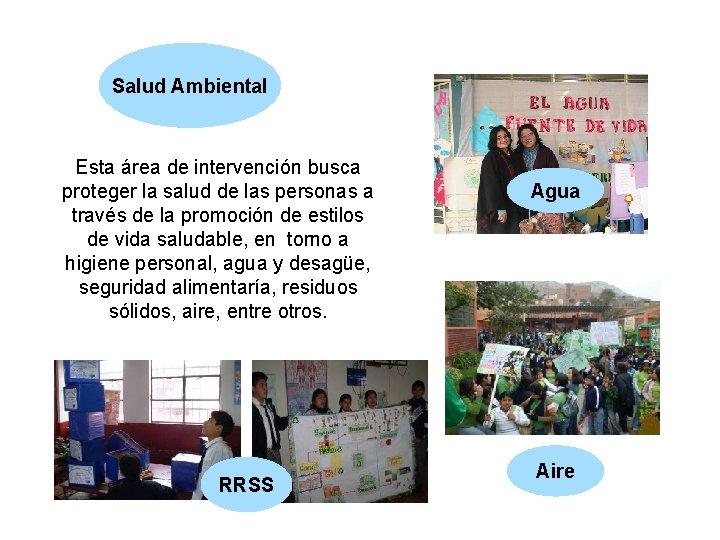 Salud Ambiental Esta área de intervención busca proteger la salud de las personas a