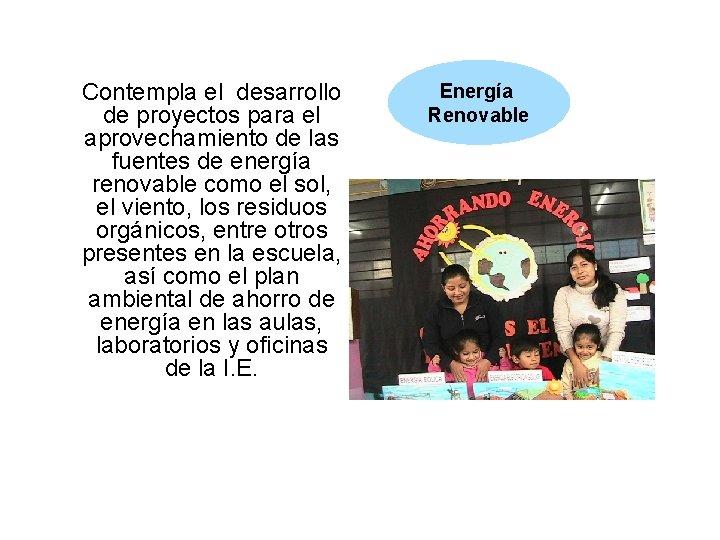 Contempla el desarrollo de proyectos para el aprovechamiento de las fuentes de energía renovable
