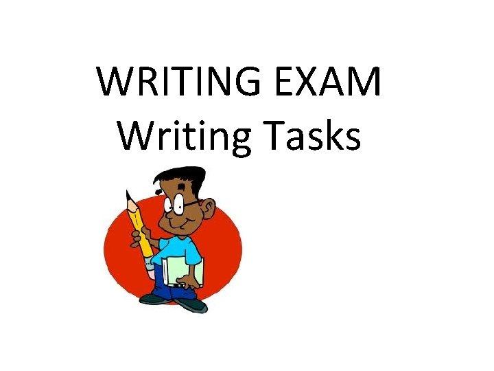 WRITING EXAM Writing Tasks