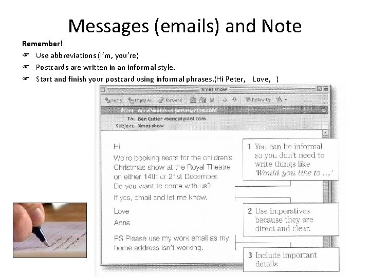 Messages (emails) and Note Remember! Use abbreviations (I'm, you're) Postcards are written in an