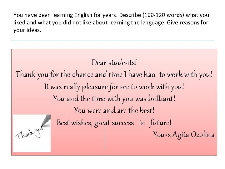 You have been learning English for years. Describe (100 -120 words) what you liked