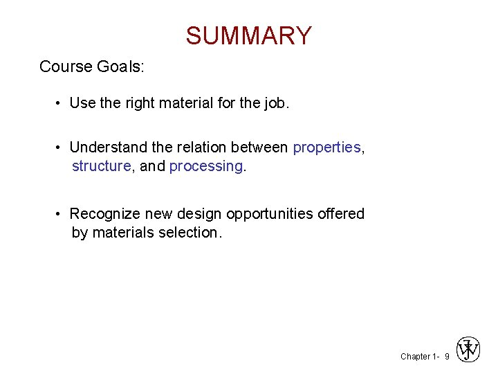 SUMMARY Course Goals: • Use the right material for the job. • Understand the