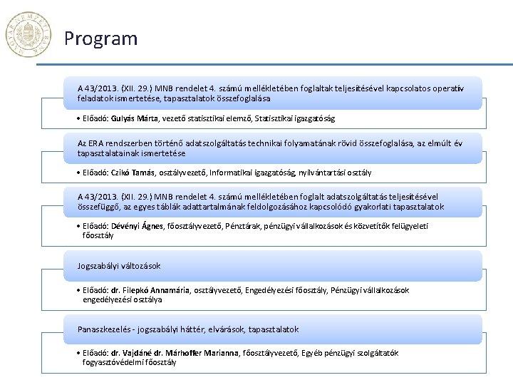 Program A 43/2013. (XII. 29. ) MNB rendelet 4. számú mellékletében foglaltak teljesítésével kapcsolatos