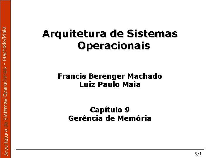 Arquitetura de Sistemas Operacionais – Machado/Maia Arquitetura de Sistemas Operacionais Francis Berenger Machado Luiz