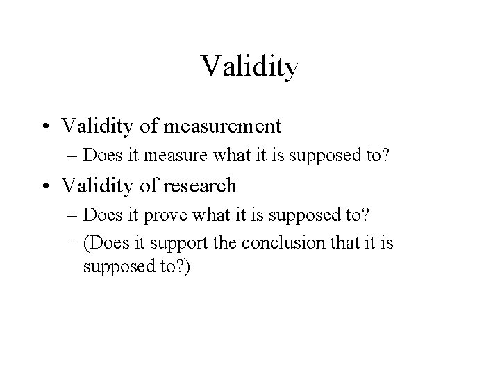 Validity • Validity of measurement – Does it measure what it is supposed to?