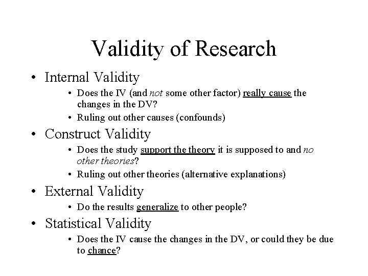 Validity of Research • Internal Validity • Does the IV (and not some other