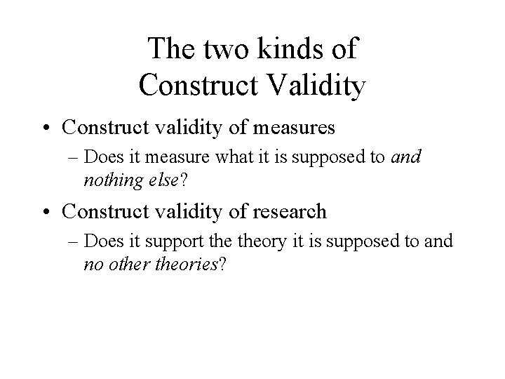The two kinds of Construct Validity • Construct validity of measures – Does it