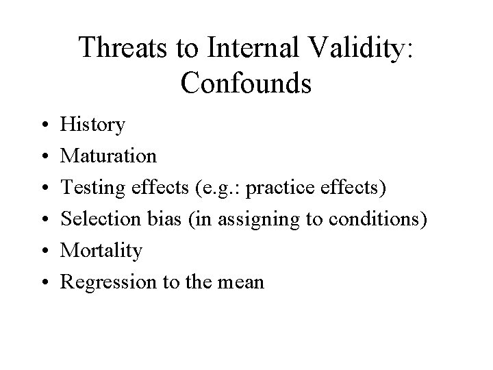 Threats to Internal Validity: Confounds • • • History Maturation Testing effects (e. g.
