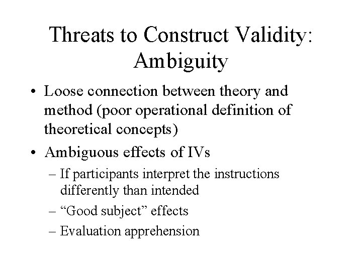 Threats to Construct Validity: Ambiguity • Loose connection between theory and method (poor operational