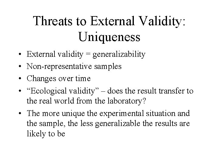 Threats to External Validity: Uniqueness • • External validity = generalizability Non-representative samples Changes
