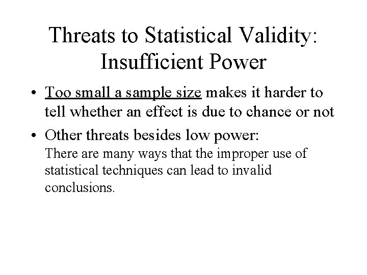 Threats to Statistical Validity: Insufficient Power • Too small a sample size makes it