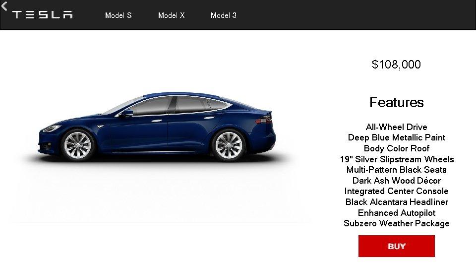 Model S Model X Model 3 $108, 000 Features All-Wheel Drive Deep Blue