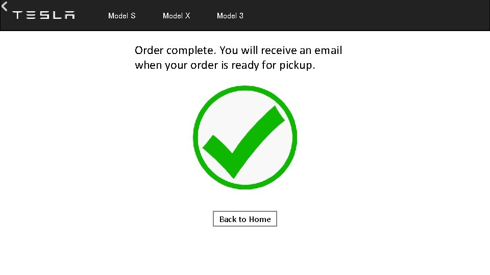Model S Model X Model 3 Order complete. You will receive an email