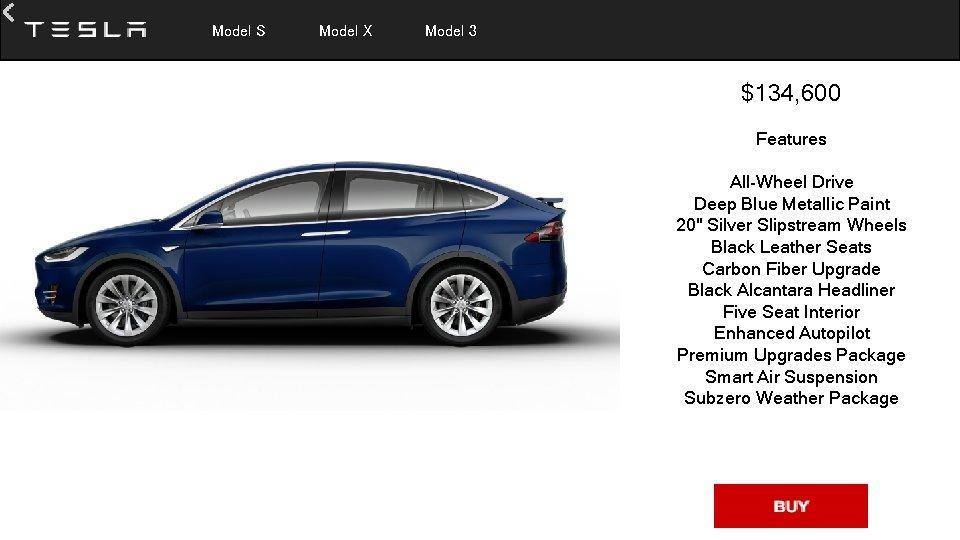 Model S Model X Model 3 $134, 600 Features All-Wheel Drive Deep Blue