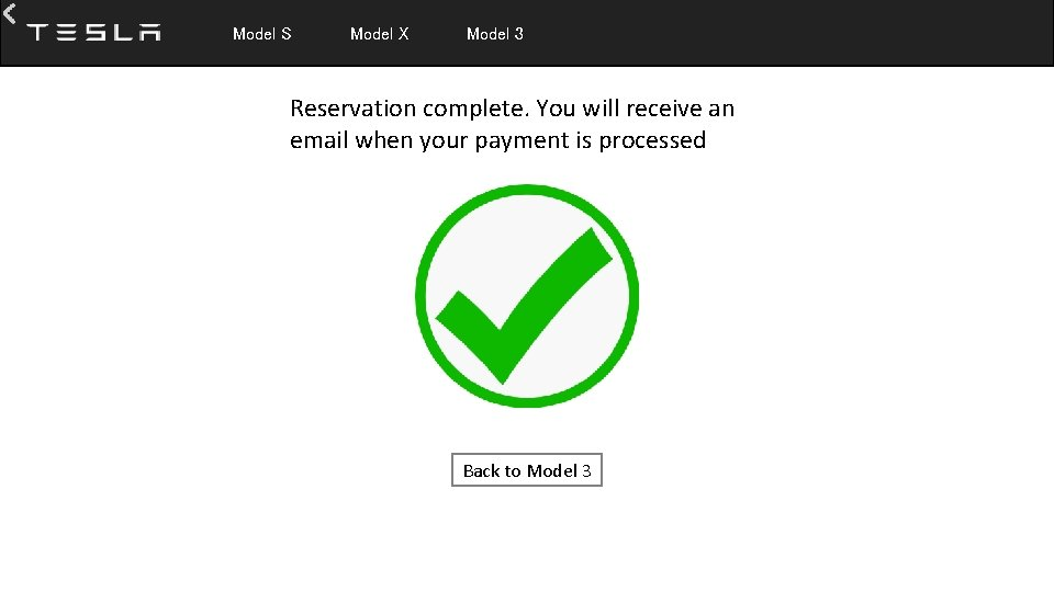 Model S Model X Model 3 Reservation complete. You will receive an email
