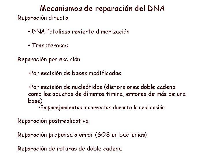 Mecanismos de reparación del DNA Reparación directa: • DNA fotoliasa revierte dimerización • Transferasas