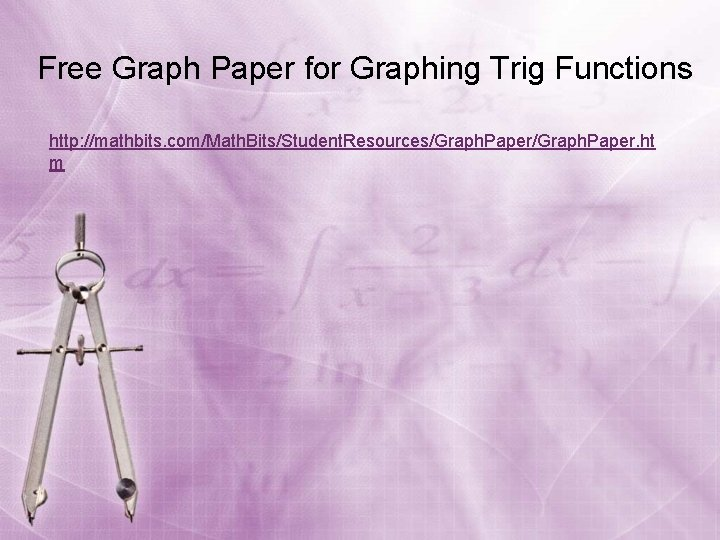 Free Graph Paper for Graphing Trig Functions http: //mathbits. com/Math. Bits/Student. Resources/Graph. Paper. ht