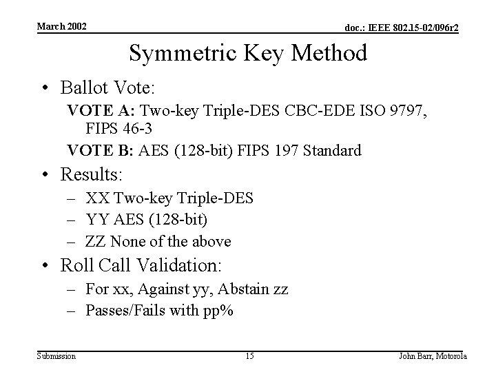 March 2002 doc. : IEEE 802. 15 -02/096 r 2 Symmetric Key Method •