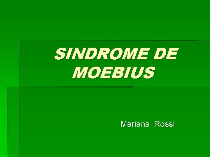 SINDROME DE MOEBIUS Mariana Rossi