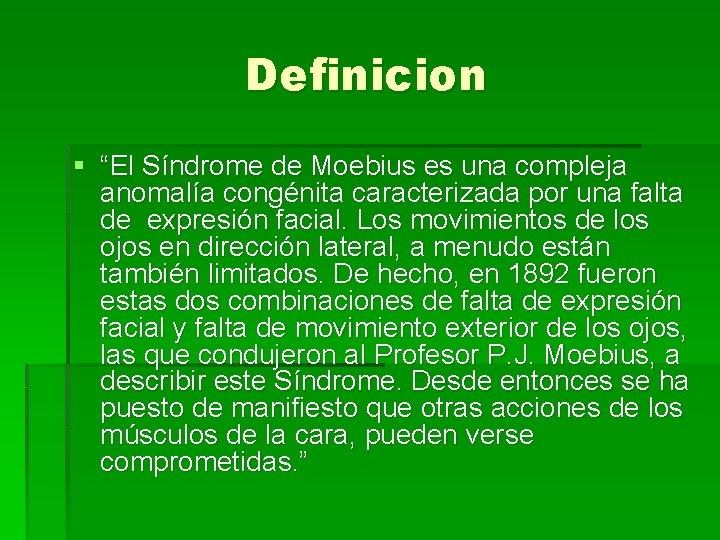 """Definicion § """"El Síndrome de Moebius es una compleja anomalía congénita caracterizada por una"""
