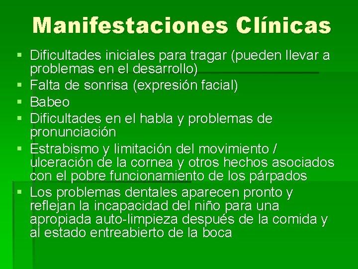 Manifestaciones Clínicas § Dificultades iniciales para tragar (pueden llevar a problemas en el desarrollo)