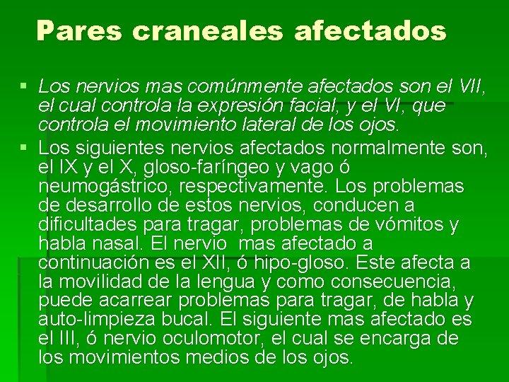 Pares craneales afectados § Los nervios mas comúnmente afectados son el VII, el cual