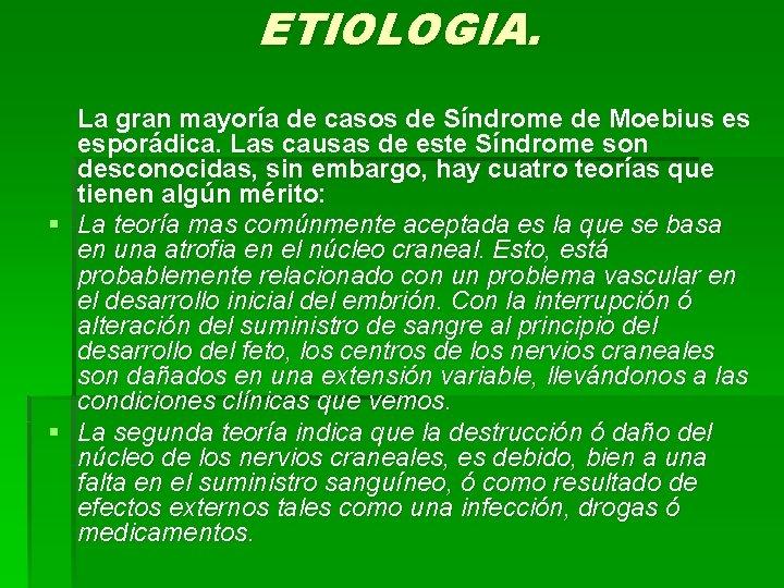 ETIOLOGIA. La gran mayoría de casos de Síndrome de Moebius es esporádica. Las causas