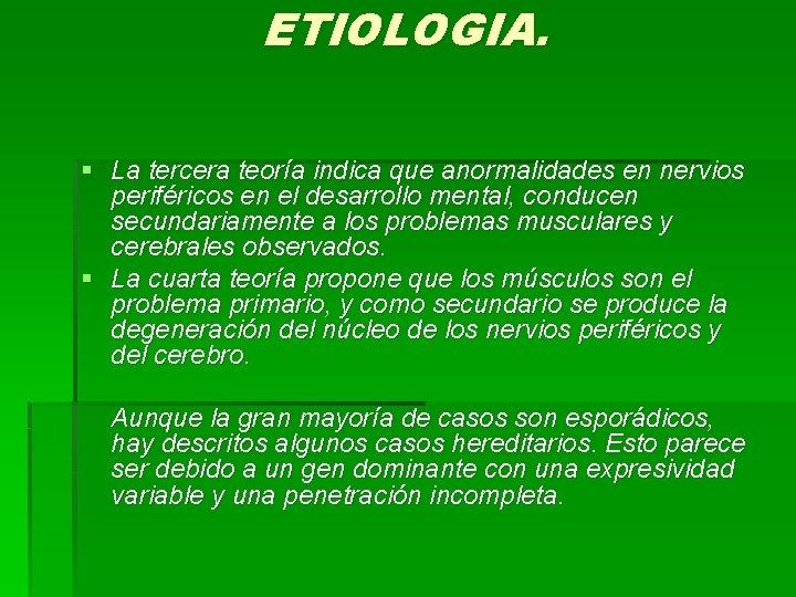 ETIOLOGIA. § La tercera teoría indica que anormalidades en nervios periféricos en el desarrollo