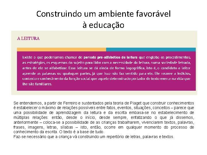 Construindo um ambiente favorável à educação Se entendemos, a partir de Ferreiro e sustentados