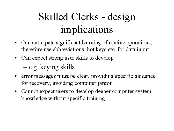 Skilled Clerks - design implications • Can anticipate significant learning of routine operations, therefore