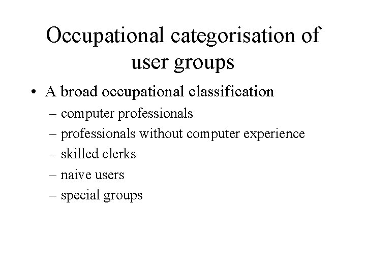 Occupational categorisation of user groups • A broad occupational classification – computer professionals –