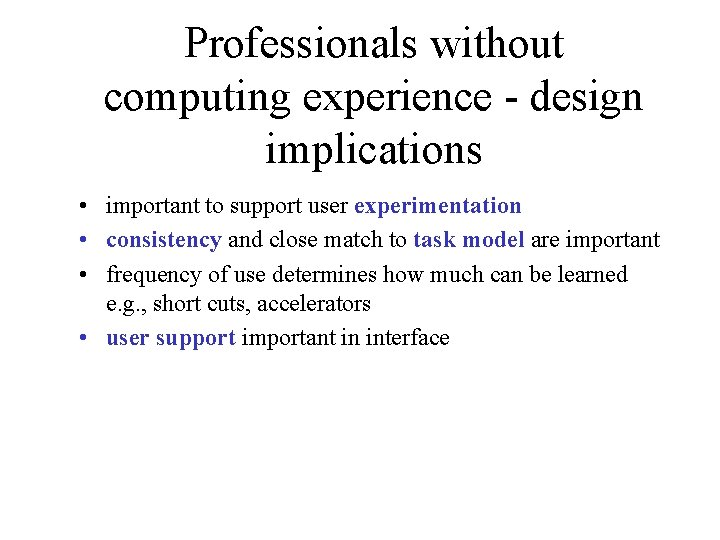 Professionals without computing experience - design implications • important to support user experimentation •