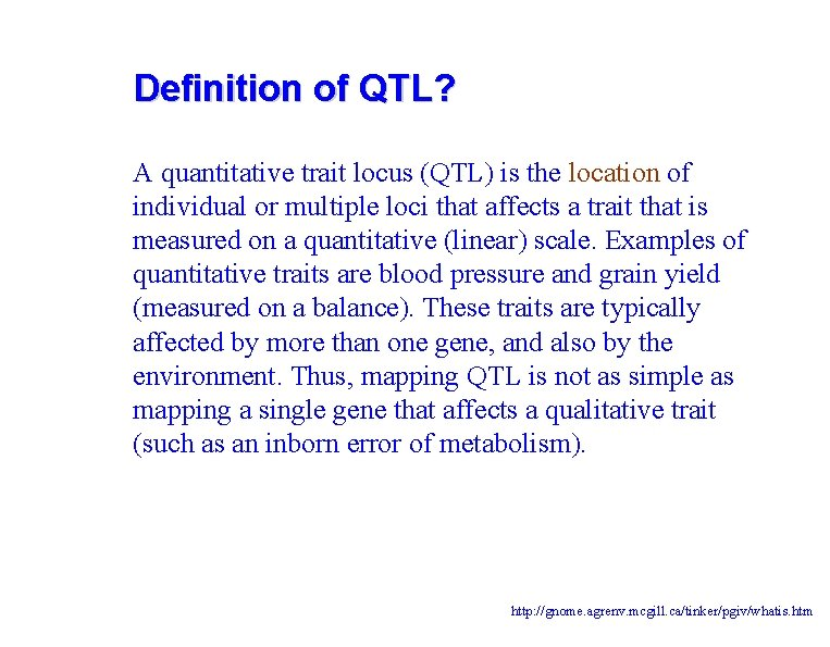Definition of QTL? A quantitative trait locus (QTL) is the location of individual or