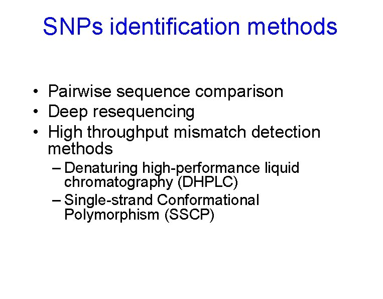 SNPs identification methods • Pairwise sequence comparison • Deep resequencing • High throughput mismatch