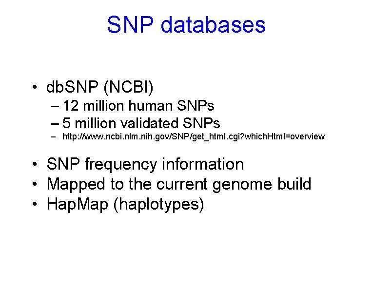 SNP databases • db. SNP (NCBI) – 12 million human SNPs – 5 million