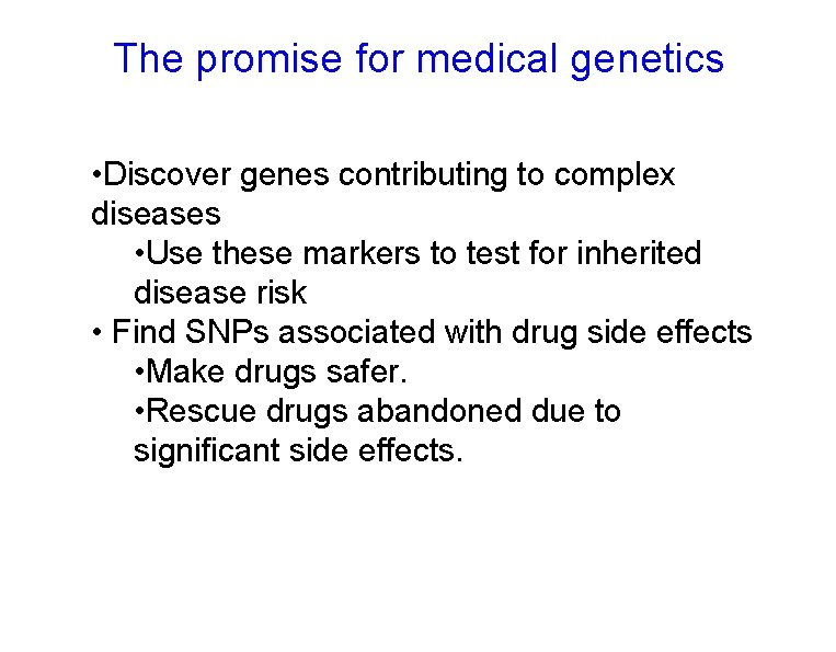 The promise for medical genetics • Discover genes contributing to complex diseases • Use