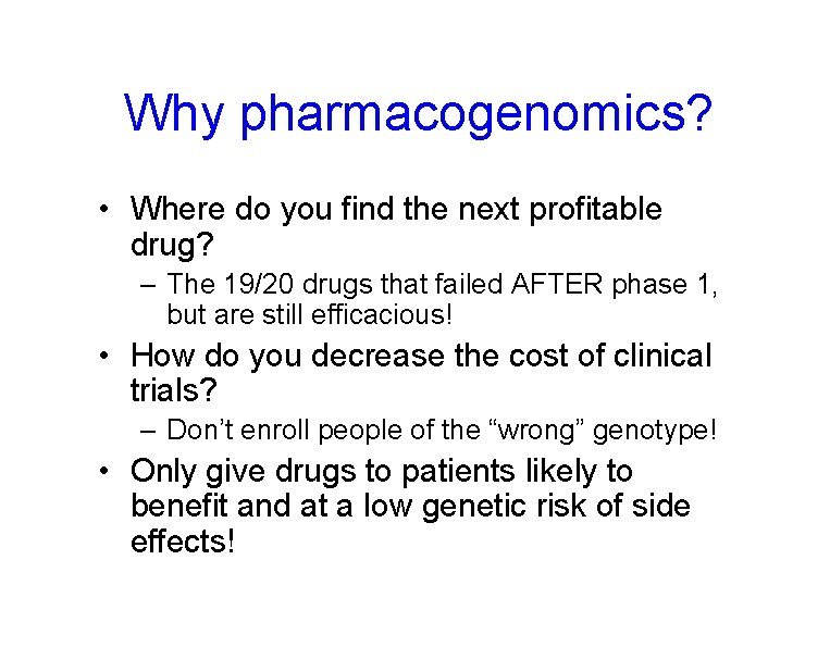 Why pharmacogenomics? • Where do you find the next profitable drug? – The 19/20