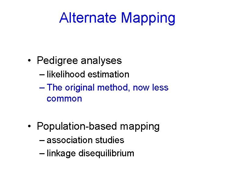 Alternate Mapping • Pedigree analyses – likelihood estimation – The original method, now less