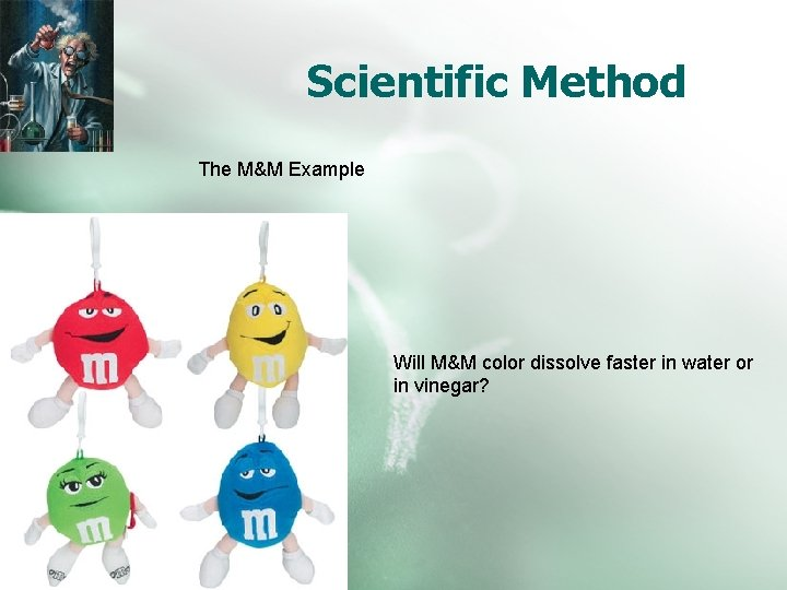 Scientific Method The M&M Example Will M&M color dissolve faster in water or in