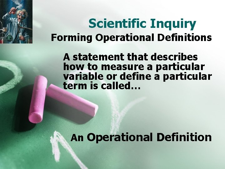 Scientific Inquiry Forming Operational Definitions A statement that describes how to measure a particular
