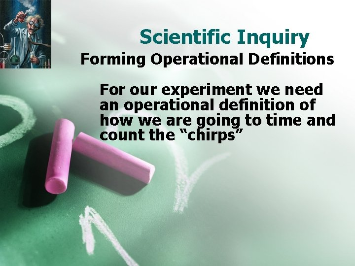 Scientific Inquiry Forming Operational Definitions For our experiment we need an operational definition of