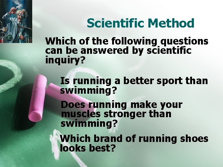 Scientific Method Which of the following questions can be answered by scientific inquiry? Is