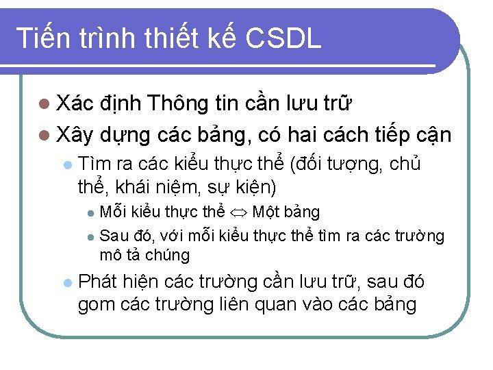 Tiến trình thiết kế CSDL l Xác định Thông tin cần lưu trữ l