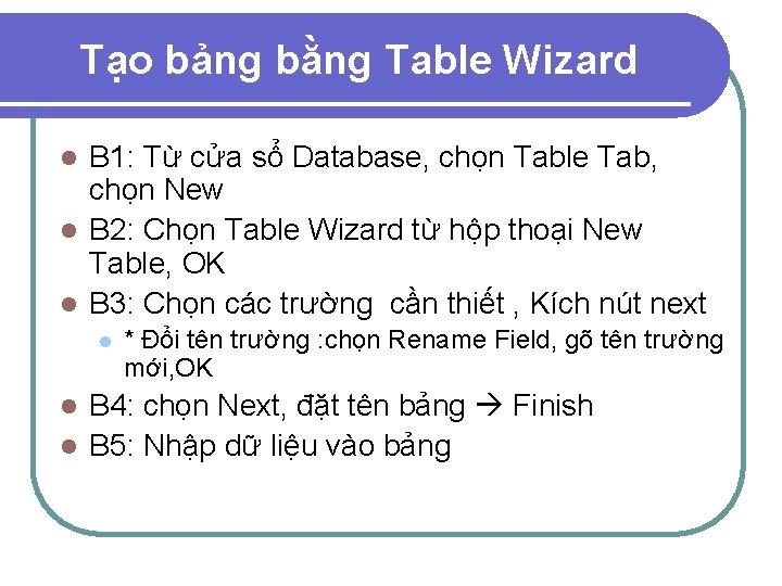 Tạo bảng bằng Table Wizard B 1: Từ cửa sổ Database, chọn Table Tab,