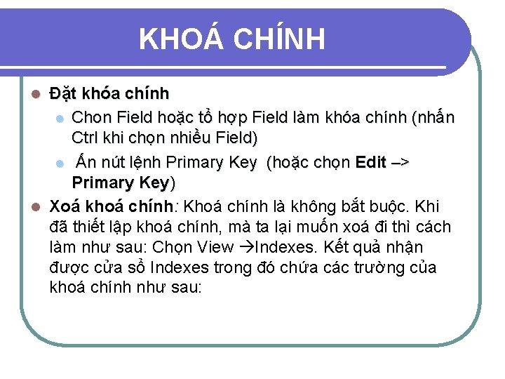 KHOÁ CHÍNH Đặt khóa chính l Chon Field hoặc tổ hợp Field làm khóa