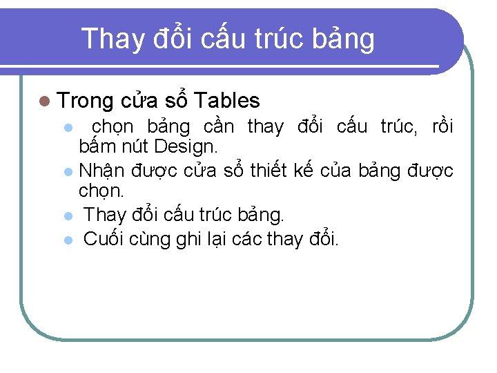 Thay đổi cấu trúc bảng l Trong cửa sổ Tables chọn bảng cần thay