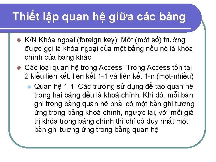 Thiết lập quan hệ giữa các bảng K/N Khóa ngoại (foreign key): Một (một