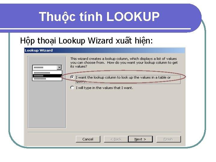 Thuộc tính LOOKUP Hộp thoại Lookup Wizard xuất hiện: